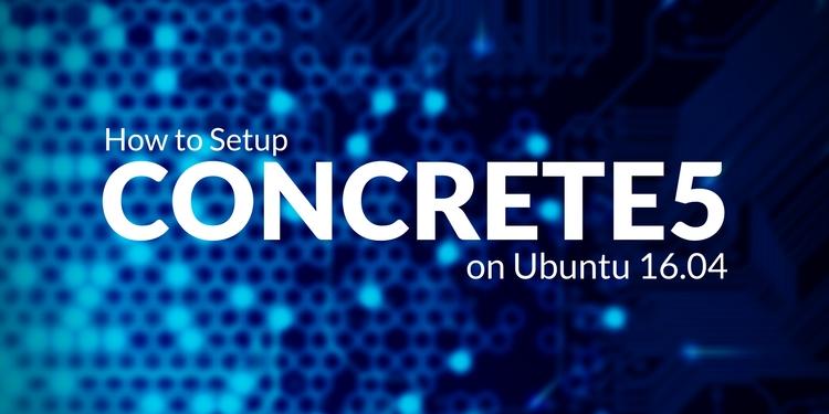 Hướng dẫn cài đặt Concrete5 trên Ubuntu 16.04