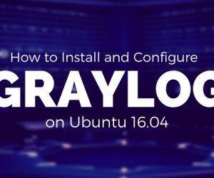 Hướng dẫn cài đặt Graylog Server trên Ubuntu 16.04